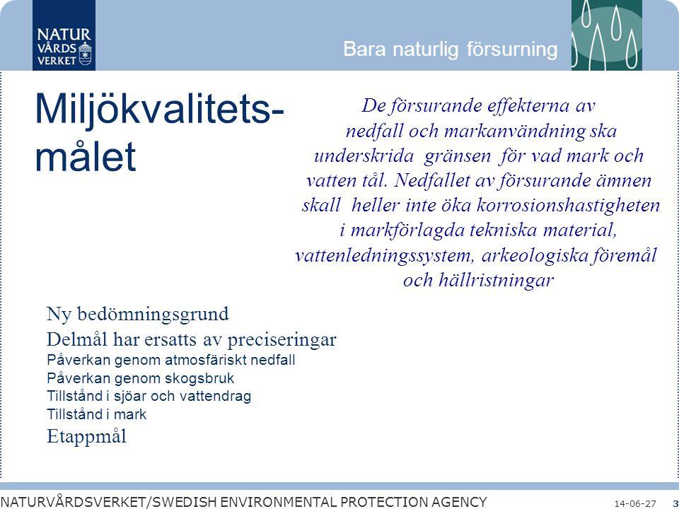 Bara naturlig försurning NATURVÅRDSVERKET/SWEDISH ENVIRONMENTAL PROTECTION AGENCY 14-06-273 Miljökvalitets- målet Ny bedömningsgrund Delmål har ersatt