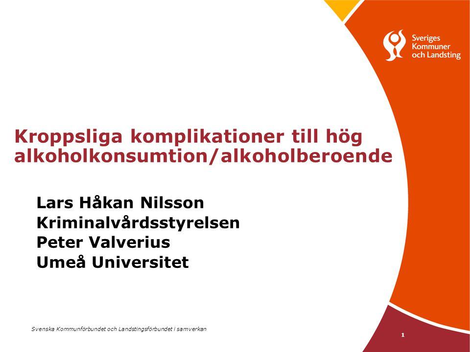 Svenska Kommunförbundet och Landstingsförbundet i samverkan 1 Kroppsliga komplikationer till hög alkoholkonsumtion/alkoholberoende Lars Håkan Nilsson