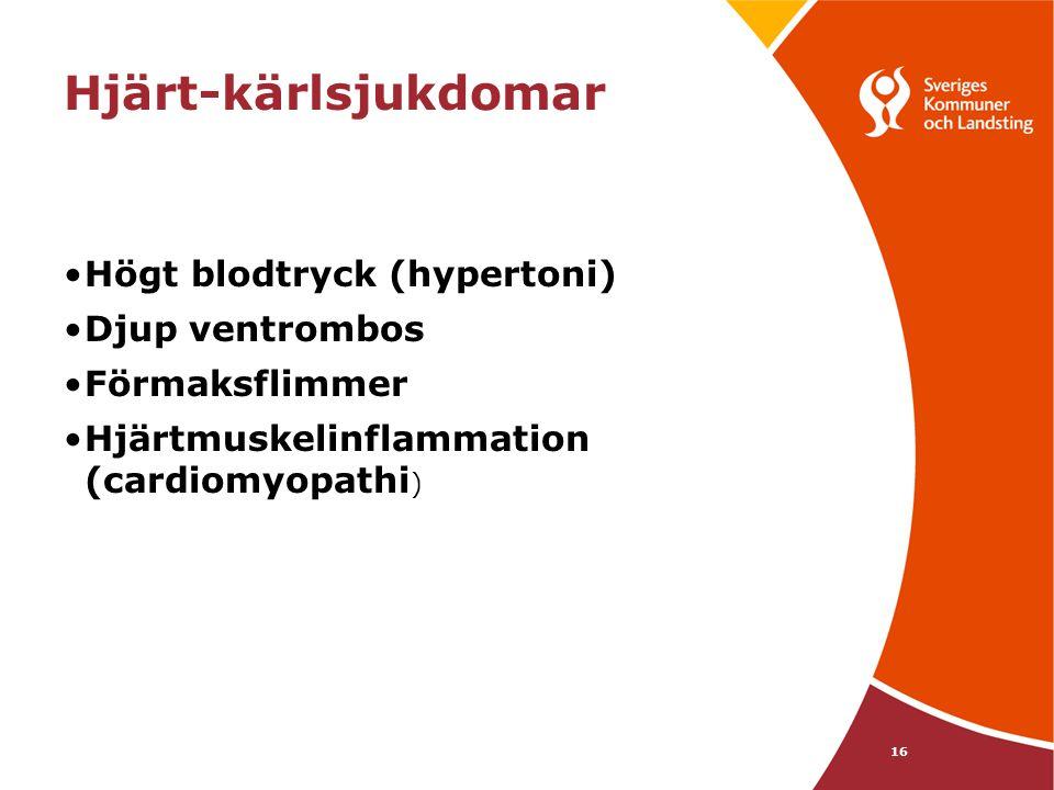 16 Hjärt-kärlsjukdomar •Högt blodtryck (hypertoni) •Djup ventrombos •Förmaksflimmer •Hjärtmuskelinflammation (cardiomyopathi )