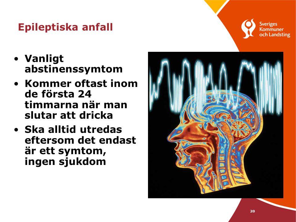 20 Epileptiska anfall •Vanligt abstinenssymtom •Kommer oftast inom de första 24 timmarna när man slutar att dricka •Ska alltid utredas eftersom det en