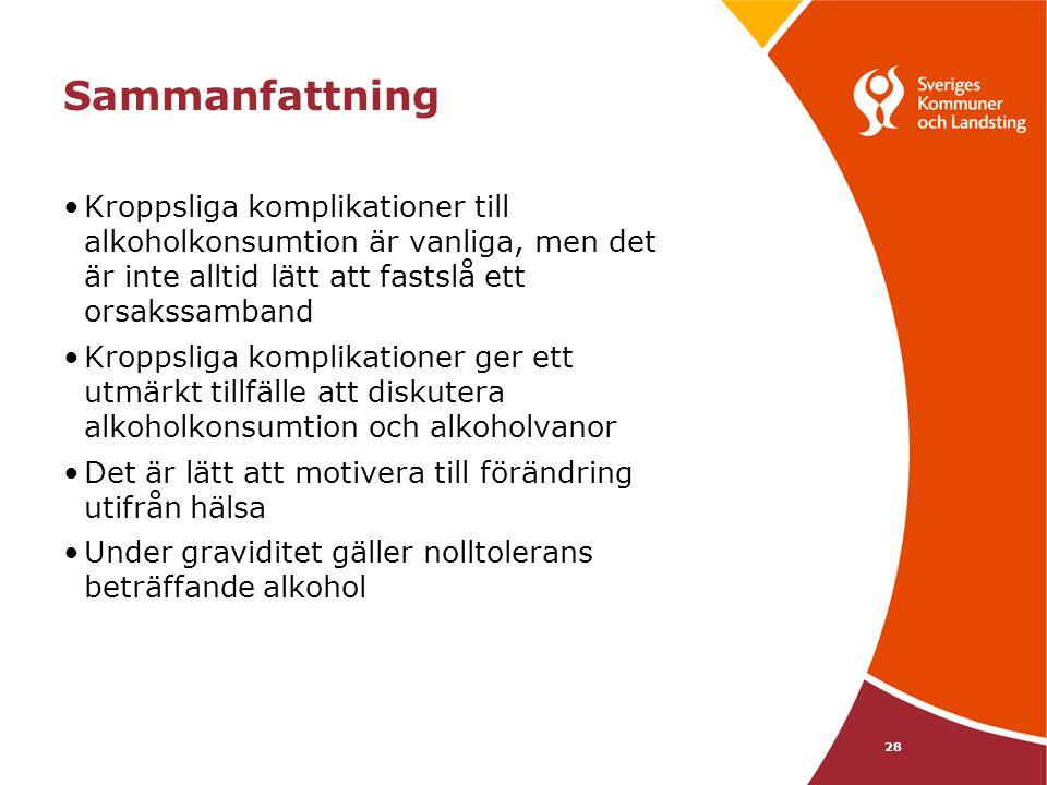 28 Sammanfattning •Kroppsliga komplikationer till alkoholkonsumtion är vanliga, men det är inte alltid lätt att fastslå ett orsakssamband •Kroppsliga
