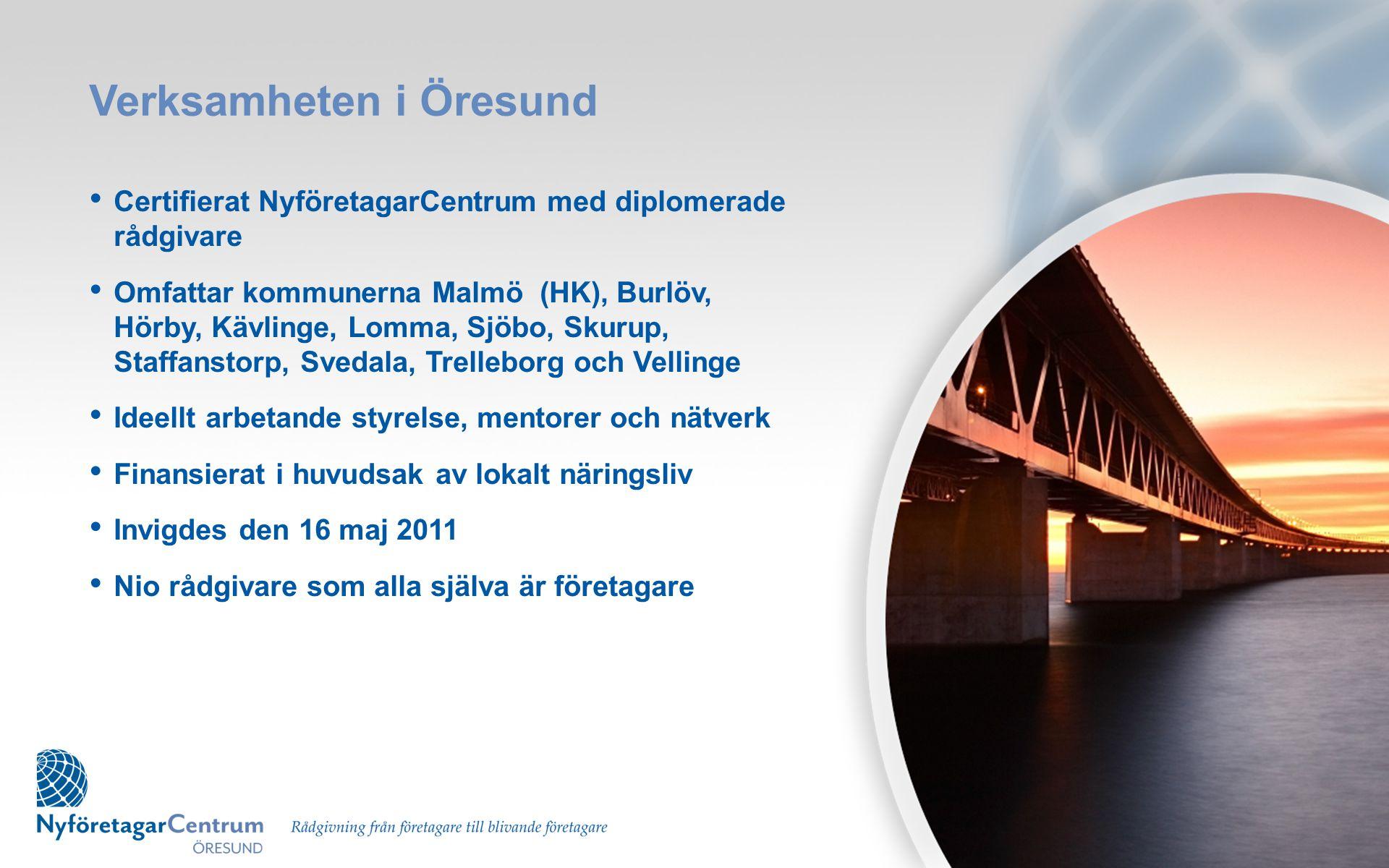 Verksamheten i Öresund • Certifierat NyföretagarCentrum med diplomerade rådgivare • Omfattar kommunerna Malmö (HK), Burlöv, Hörby, Kävlinge, Lomma, Sj