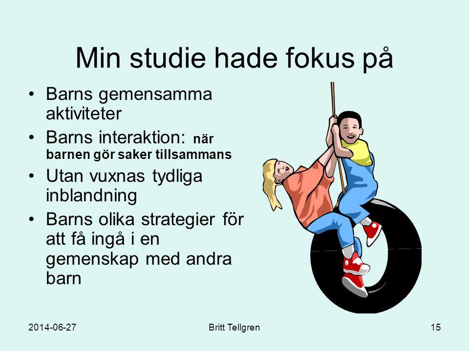 Min studie hade fokus på •Barns gemensamma aktiviteter •Barns interaktion: när barnen gör saker tillsammans •Utan vuxnas tydliga inblandning •Barns ol