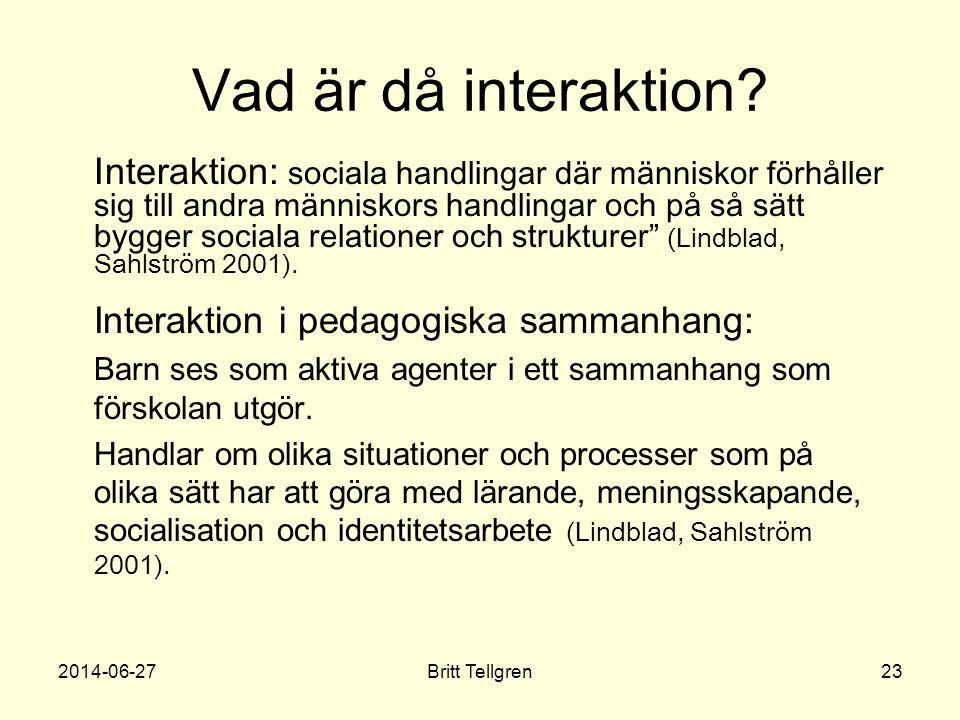 Vad är då interaktion?  Interaktion: sociala handlingar där människor förhåller sig till andra människors handlingar och på så sätt bygger sociala re