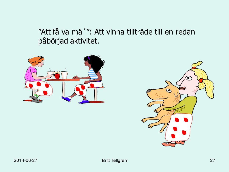 """""""Att få va mä´"""": Att vinna tillträde till en redan påbörjad aktivitet. 2014-06-2727Britt Tellgren"""