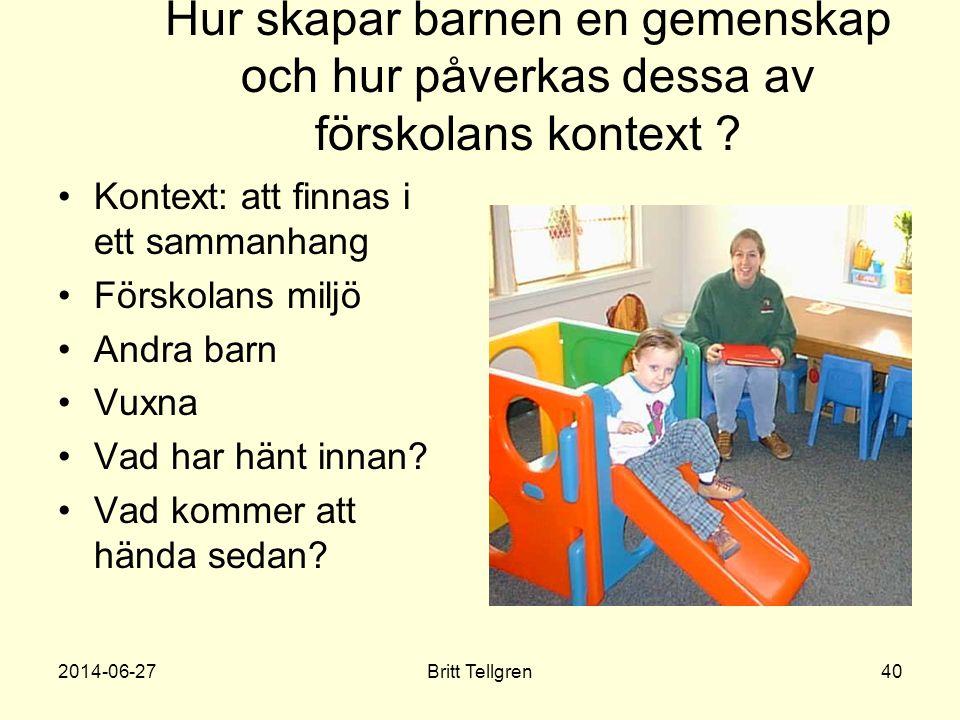 Hur skapar barnen en gemenskap och hur påverkas dessa av förskolans kontext ? •Kontext: att finnas i ett sammanhang •Förskolans miljö •Andra barn •Vux