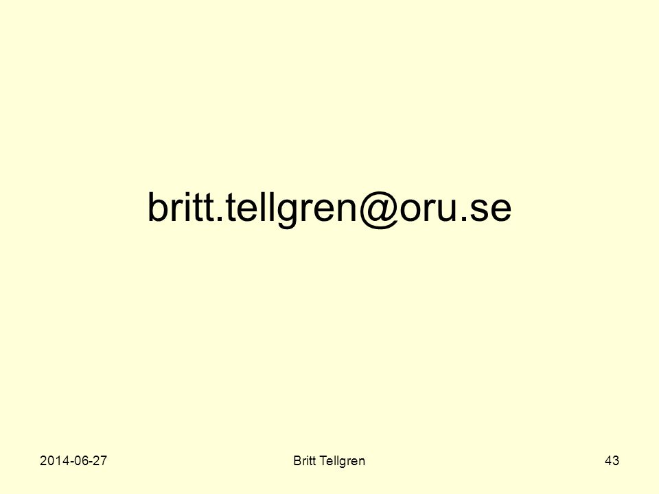 britt.tellgren@oru.se 2014-06-27Britt Tellgren43