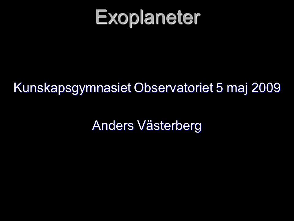Exoplaneter Kunskapsgymnasiet Observatoriet 5 maj 2009 Anders Västerberg