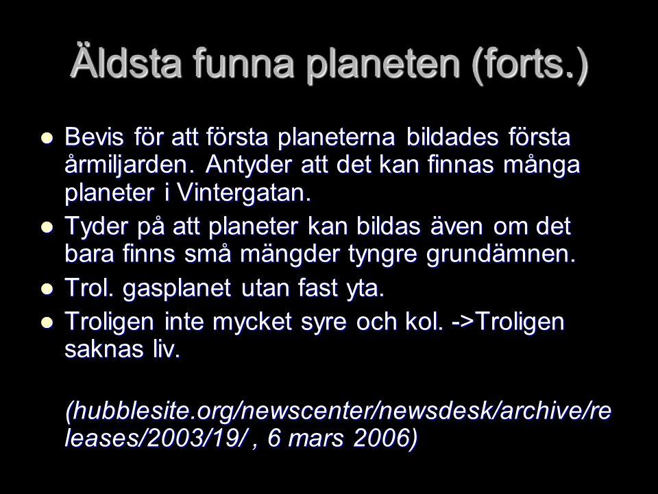 Äldsta funna planeten (forts.)  Bevis för att första planeterna bildades första årmiljarden.