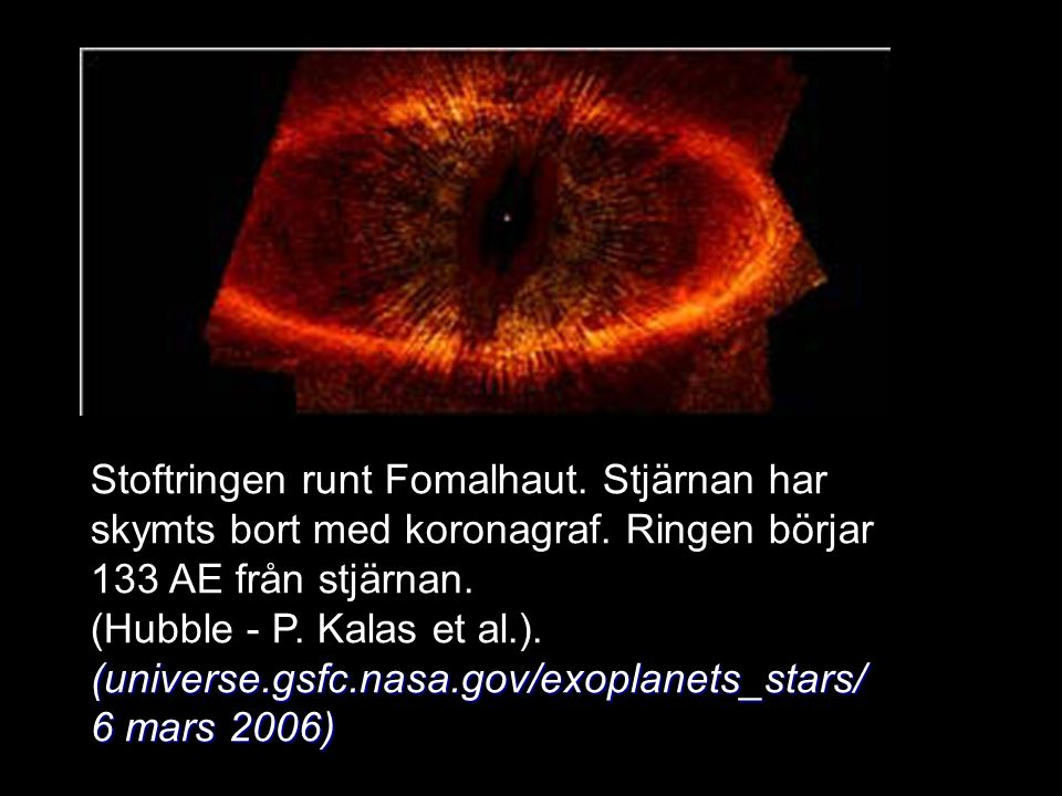 Stoftringen runt Fomalhaut. Stjärnan har skymts bort med koronagraf. Ringen börjar 133 AE från stjärnan. (Hubble - P. Kalas et al.). (universe.gsfc.na
