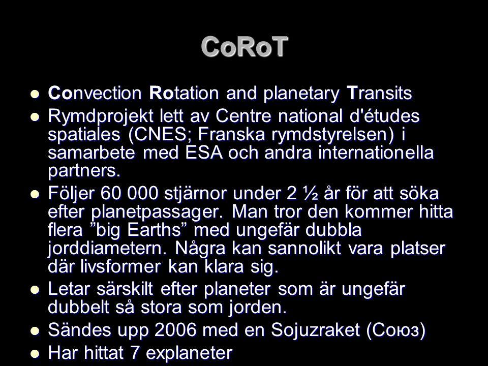 CoRoT  Convection Rotation and planetary Transits  Rymdprojekt lett av Centre national d études spatiales (CNES; Franska rymdstyrelsen) i samarbete med ESA och andra internationella partners.