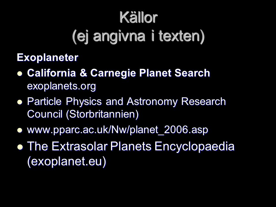 Källor (ej angivna i texten) Exoplaneter  California & Carnegie Planet Search exoplanets.org  Particle Physics and Astronomy Research Council (Storb