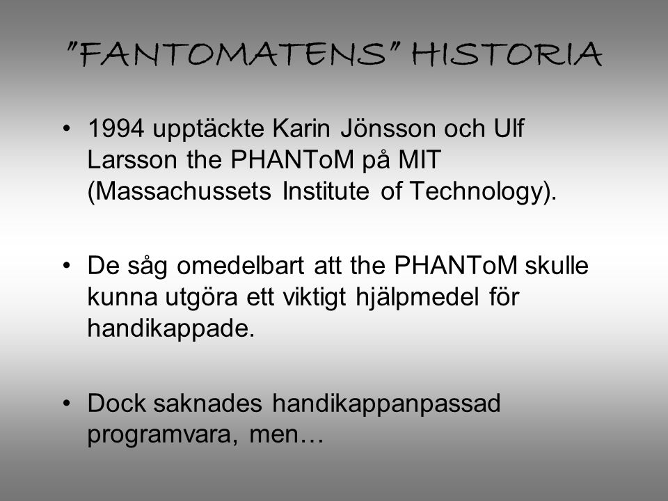 FANTOMATENS HISTORIA •1994 upptäckte Karin Jönsson och Ulf Larsson the PHANToM på MIT (Massachussets Institute of Technology).