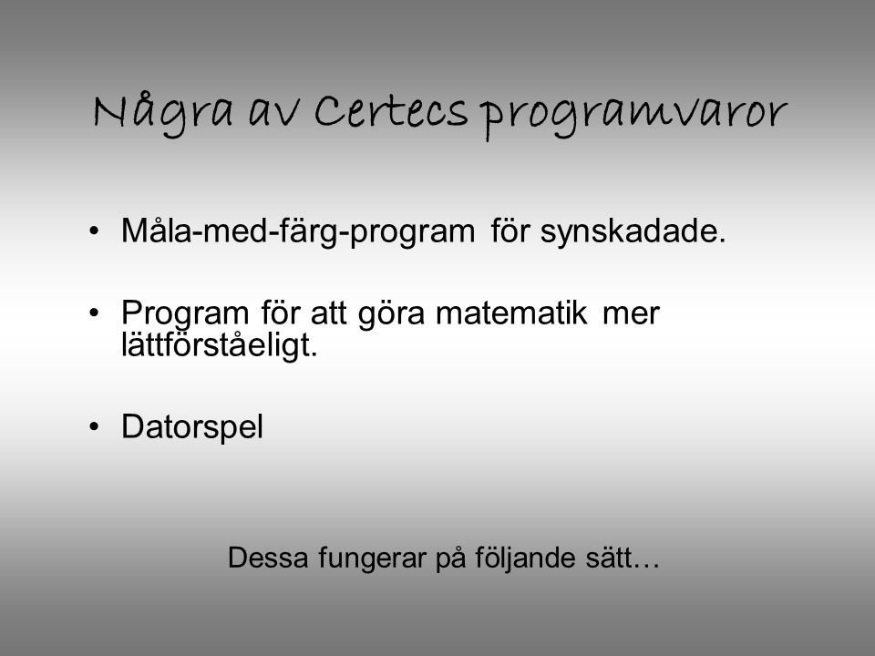 Några av Certecs programvaror •Måla-med-färg-program för synskadade.