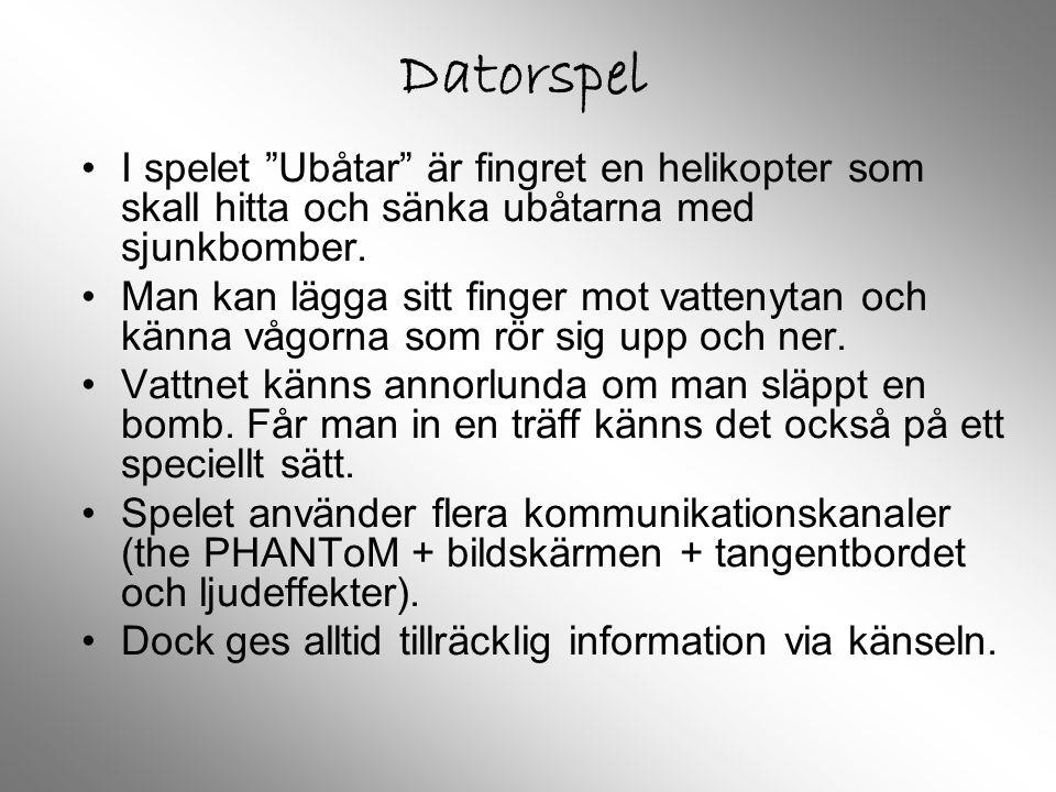 Datorspel •I•I spelet Ubåtar är fingret en helikopter som skall hitta och sänka ubåtarna med sjunkbomber.