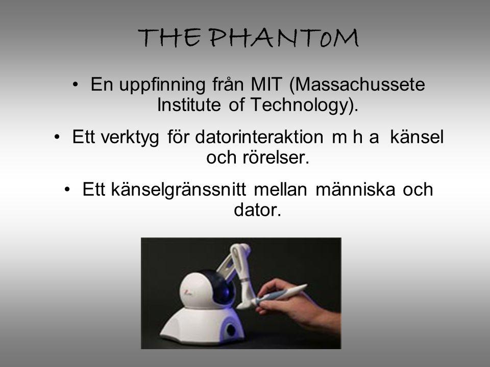 SÅ FUNGERAR THE PHANToM •Längst ut på robotarmen sitter en hylsa som man kan sätta sitt pekfinger i.