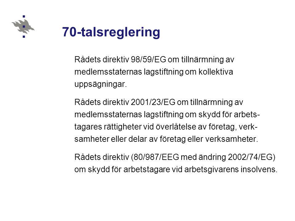70-talsreglering Rådets direktiv 98/59/EG om tillnärmning av medlemsstaternas lagstiftning om kollektiva uppsägningar. Rådets direktiv 2001/23/EG om t