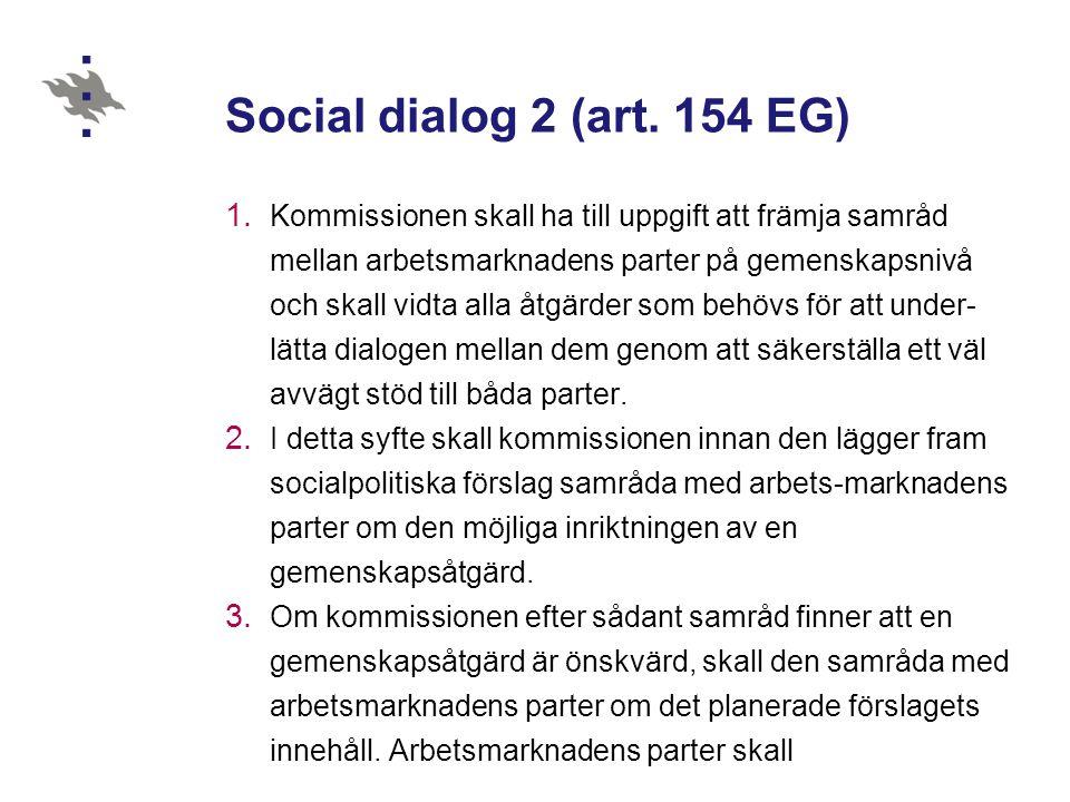 Social dialog 2 (art. 154 EG) 1. Kommissionen skall ha till uppgift att främja samråd mellan arbetsmarknadens parter på gemenskapsnivå och skall vidta