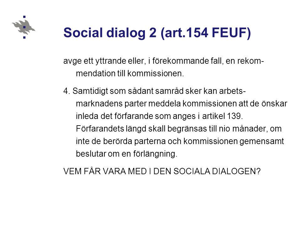 Social dialog 2 (art.154 FEUF) avge ett yttrande eller, i förekommande fall, en rekom- mendation till kommissionen. 4. Samtidigt som sådant samråd ske
