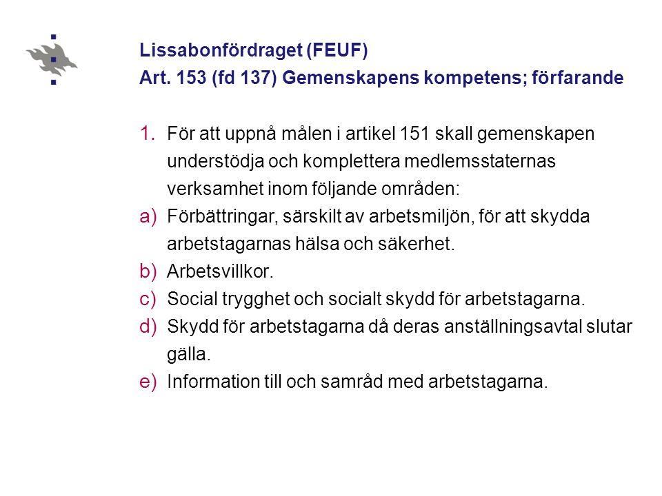 Lissabonfördraget (FEUF) Art. 153 (fd 137) Gemenskapens kompetens; förfarande 1. För att uppnå målen i artikel 151 skall gemenskapen understödja och k