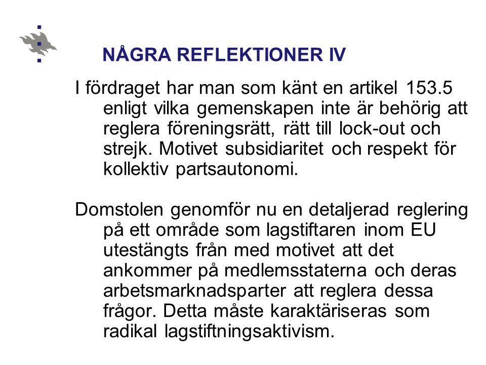 NÅGRA REFLEKTIONER IV I fördraget har man som känt en artikel 153.5 enligt vilka gemenskapen inte är behörig att reglera föreningsrätt, rätt till lock
