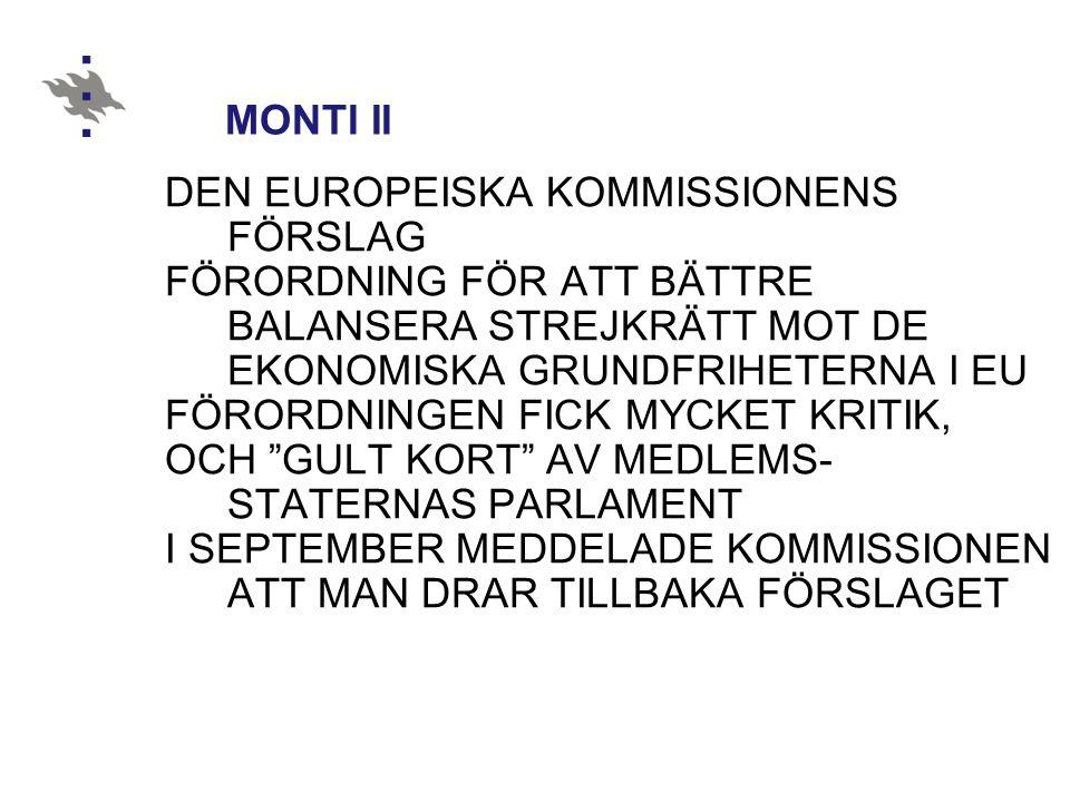 MONTI II DEN EUROPEISKA KOMMISSIONENS FÖRSLAG FÖRORDNING FÖR ATT BÄTTRE BALANSERA STREJKRÄTT MOT DE EKONOMISKA GRUNDFRIHETERNA I EU FÖRORDNINGEN FICK