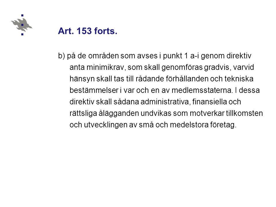 Art. 153 forts. b) på de områden som avses i punkt 1 a-i genom direktiv anta minimikrav, som skall genomföras gradvis, varvid hänsyn skall tas till rå