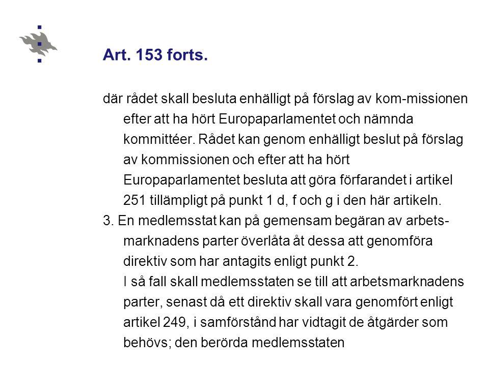 Art. 153 forts. där rådet skall besluta enhälligt på förslag av kom-missionen efter att ha hört Europaparlamentet och nämnda kommittéer. Rådet kan gen