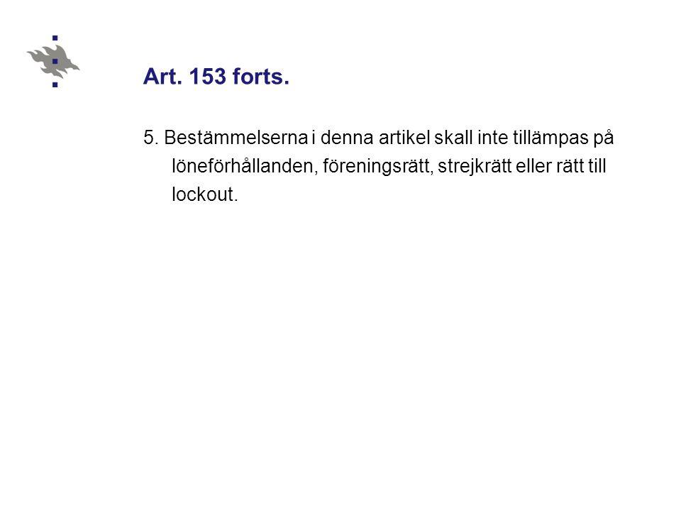 Art. 153 forts. 5. Bestämmelserna i denna artikel skall inte tillämpas på löneförhållanden, föreningsrätt, strejkrätt eller rätt till lockout.