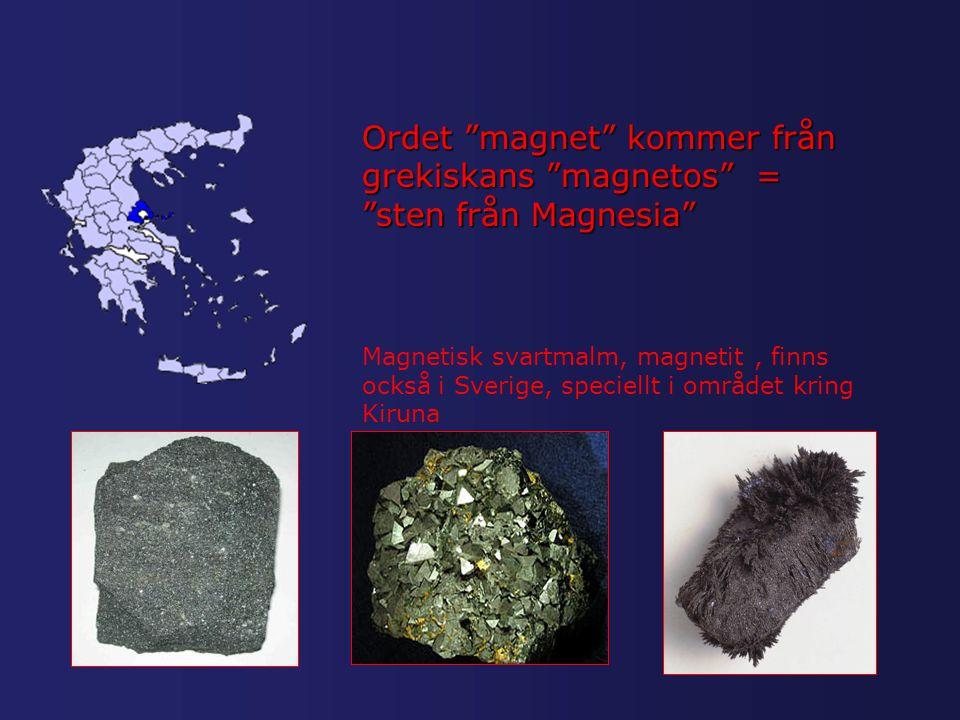 """Ordet """"magnet"""" kommer från grekiskans """"magnetos"""" = """"sten från Magnesia"""" Magnetisk svartmalm, magnetit, finns också i Sverige, speciellt i området krin"""