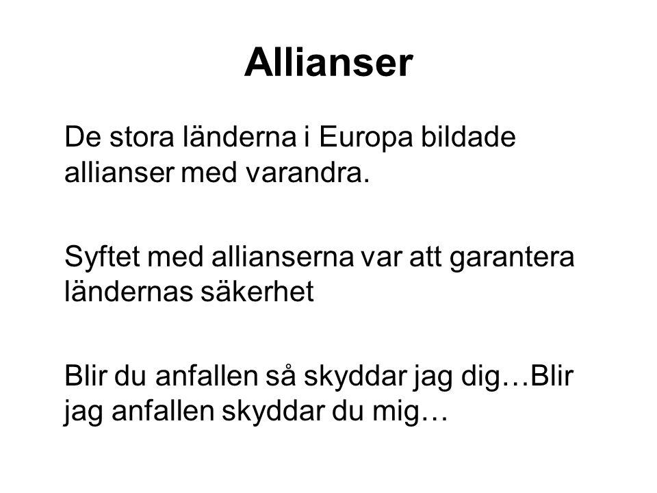 Allianser De stora länderna i Europa bildade allianser med varandra. Syftet med allianserna var att garantera ländernas säkerhet Blir du anfallen så s