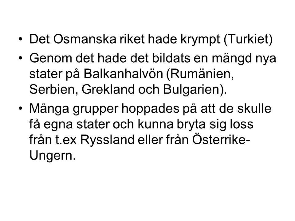 •Det Osmanska riket hade krympt (Turkiet) •Genom det hade det bildats en mängd nya stater på Balkanhalvön (Rumänien, Serbien, Grekland och Bulgarien).