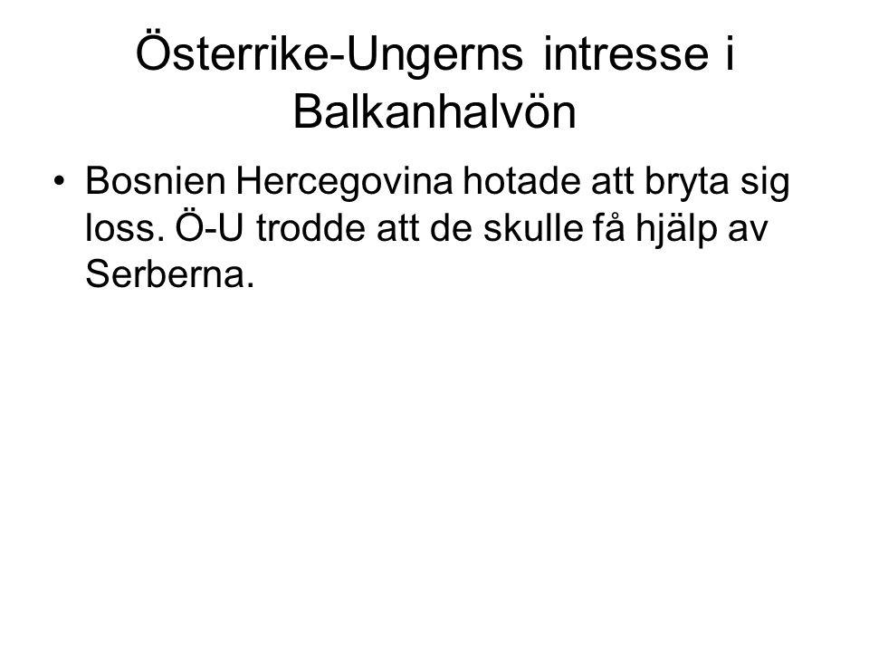 Österrike-Ungerns intresse i Balkanhalvön •Bosnien Hercegovina hotade att bryta sig loss. Ö-U trodde att de skulle få hjälp av Serberna.