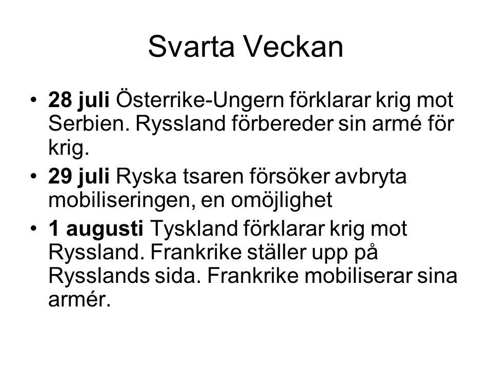 Svarta Veckan •28 juli Österrike-Ungern förklarar krig mot Serbien. Ryssland förbereder sin armé för krig. •29 juli Ryska tsaren försöker avbryta mobi