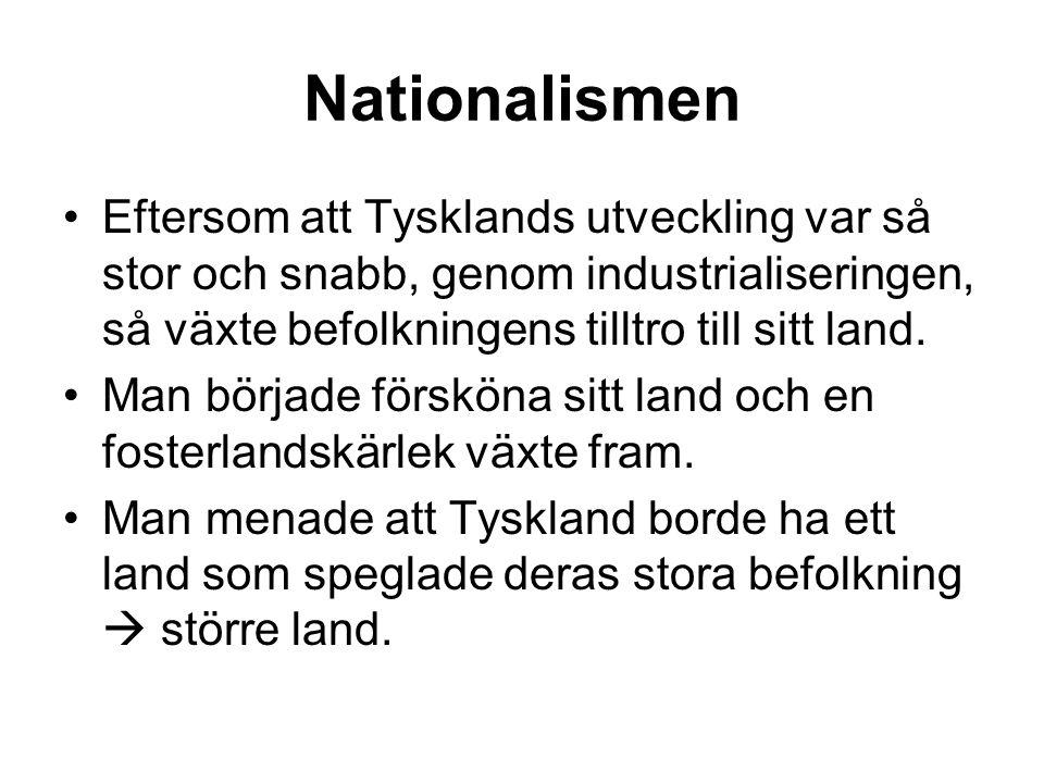 Nationalismen •Eftersom att Tysklands utveckling var så stor och snabb, genom industrialiseringen, så växte befolkningens tilltro till sitt land. •Man
