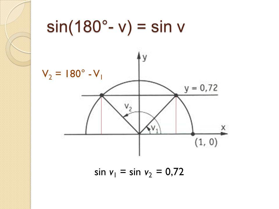 sin(180°- v) = sin v sin v 1 = sin v 2 = 0,72 V 2 = 180° - V 1