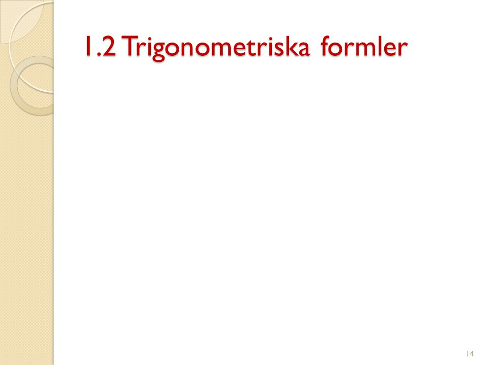 1.2 Trigonometriska formler 14