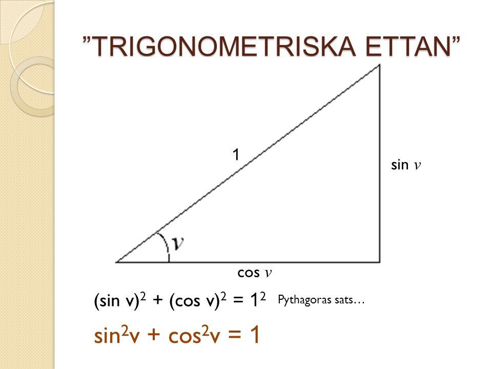 """""""TRIGONOMETRISKA ETTAN"""" 1 sin v cos v (sin v) 2 + (cos v) 2 = 1 2 sin 2 v + cos 2 v = 1 Pythagoras sats… 1"""