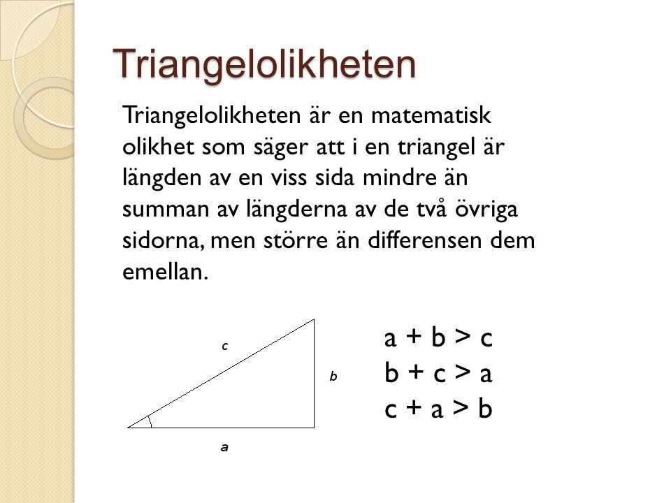 Triangelolikheten Triangelolikheten är en matematisk olikhet som säger att i en triangel är längden av en viss sida mindre än summan av längderna av d
