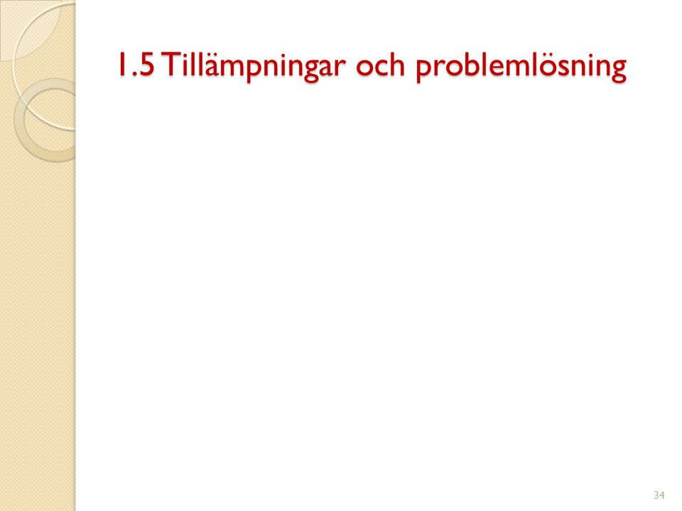 1.5 Tillämpningar och problemlösning 34