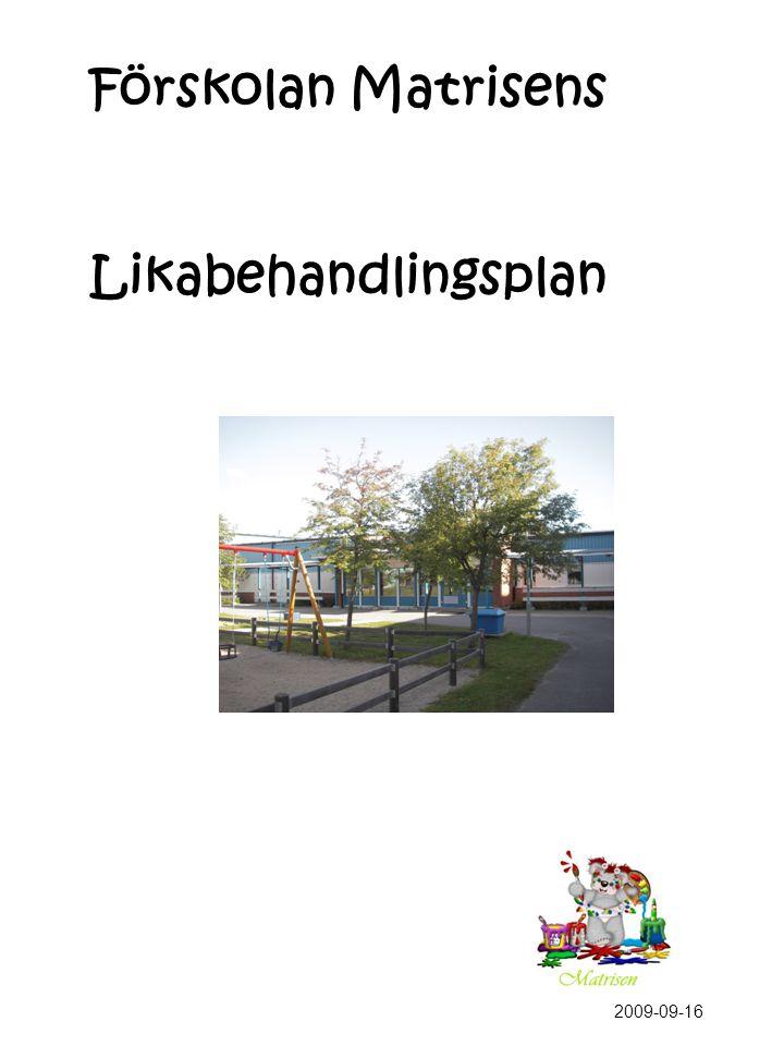 Inledning Likabehandlingsplan gäller för alla som vistas i förskolan..