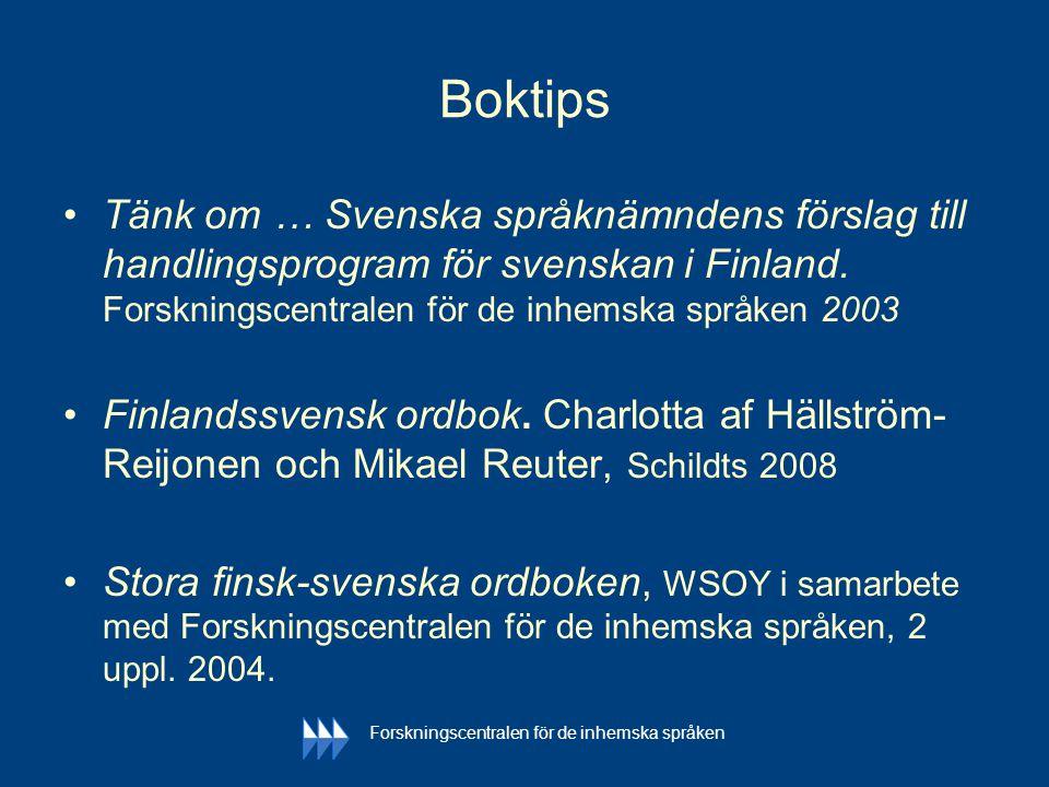 Forskningscentralen för de inhemska språken Boktips •Tänk om … Svenska språknämndens förslag till handlingsprogram för svenskan i Finland. Forskningsc