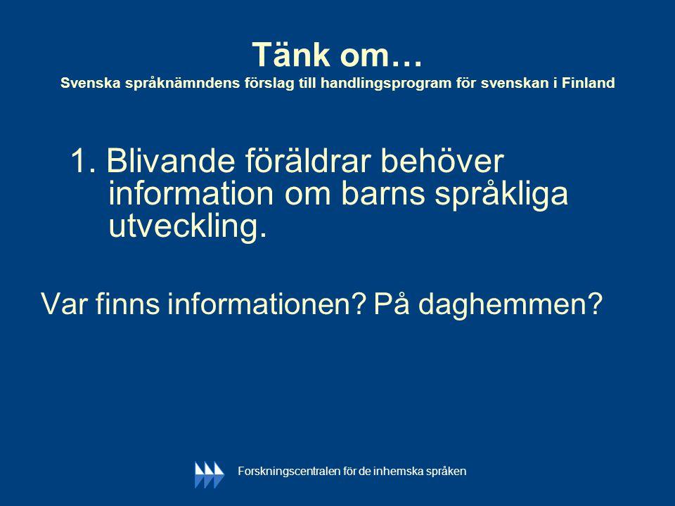 Tänk om… Svenska språknämndens förslag till handlingsprogram för svenskan i Finland 1. Blivande föräldrar behöver information om barns språkliga utvec