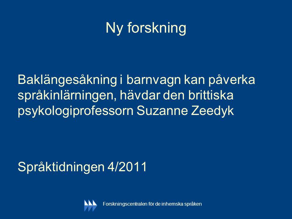 Ny forskning Baklängesåkning i barnvagn kan påverka språkinlärningen, hävdar den brittiska psykologiprofessorn Suzanne Zeedyk Språktidningen 4/2011 Fo