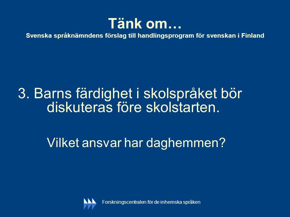 Tänk om… Svenska språknämndens förslag till handlingsprogram för svenskan i Finland 3. Barns färdighet i skolspråket bör diskuteras före skolstarten.