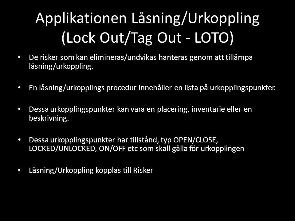 Applikationen Låsning/Urkoppling (Lock Out/Tag Out - LOTO) • De risker som kan elimineras/undvikas hanteras genom att tillämpa låsning/urkoppling. • E