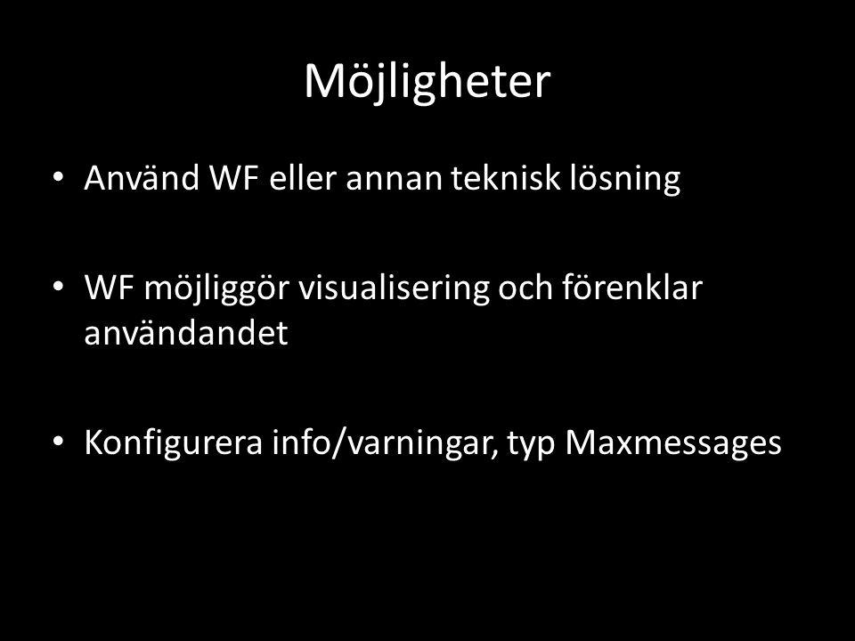 Möjligheter • Använd WF eller annan teknisk lösning • WF möjliggör visualisering och förenklar användandet • Konfigurera info/varningar, typ Maxmessag