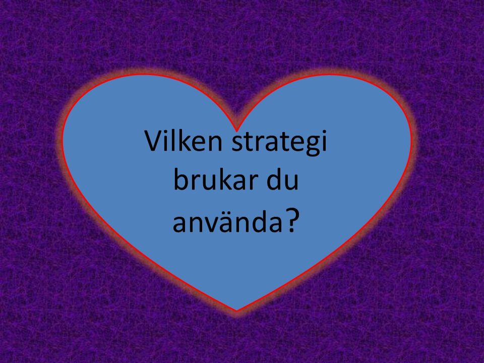 Vilken strategi brukar du använda ?