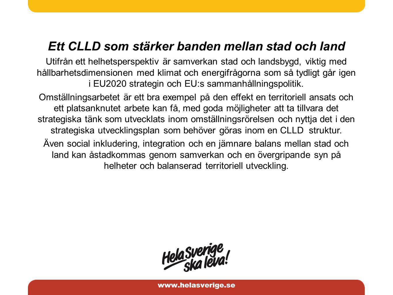 www.helasverige.se Ett CLLD som stärker banden mellan stad och land Utifrån ett helhetsperspektiv är samverkan stad och landsbygd, viktig med hållbarhetsdimensionen med klimat och energifrågorna som så tydligt går igen i EU2020 strategin och EU:s sammanhållningspolitik.