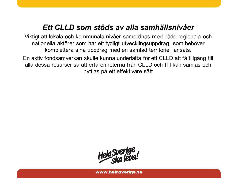 www.helasverige.se Ett CLLD som stöds av alla samhällsnivåer Viktigt att lokala och kommunala nivåer samordnas med både regionala och nationella aktörer som har ett tydligt utvecklingsuppdrag, som behöver komplettera sina uppdrag med en samlad territoriell ansats.